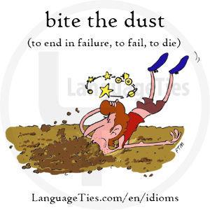 """毎日英語に接すること from idioms 4 you.com  """"to bite the dust&quot"""