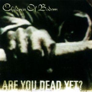 永くハードロック、ヘビーメタルに心酔し続けている同志へ Children of Bodom は Are You Dead Yet? だけ持っています。  台
